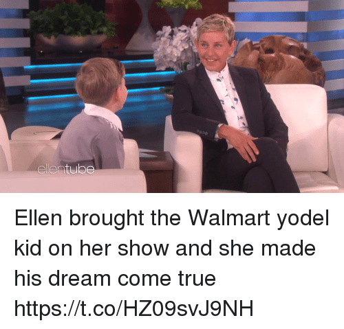 True, Walmart, and Ellen: Ellen brought the Walmart yodel kid on her show and she made his dream come true https://t.co/HZ09svJ9NH