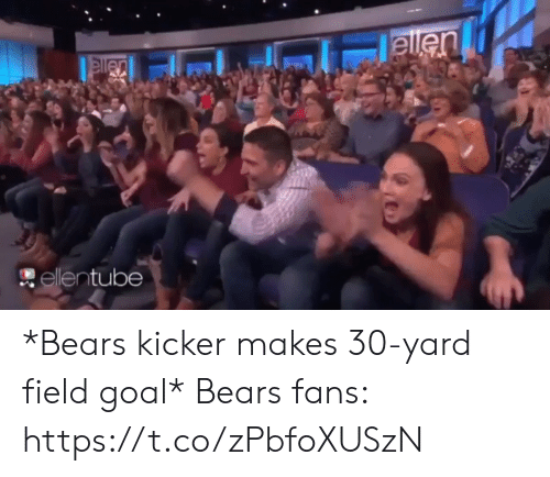 Ellen: ellen  elen  ellentube *Bears kicker makes 30-yard field goal*   Bears fans: https://t.co/zPbfoXUSzN