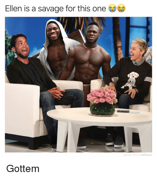 Memes, Savage, and Ellen: Ellen is a savage for this one  H MOMUS Gottem