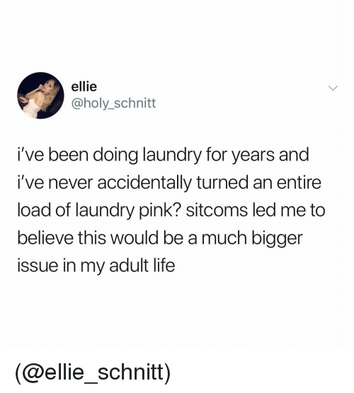 Laundry, Life, and Pink: ellie  @holy_schnitt  i've been doing laundry for years and  i've never accidentally turned an entire  load of laundry pink? sitcoms led me to  believe this would be a much bigger  issue in my adult life (@ellie_schnitt)