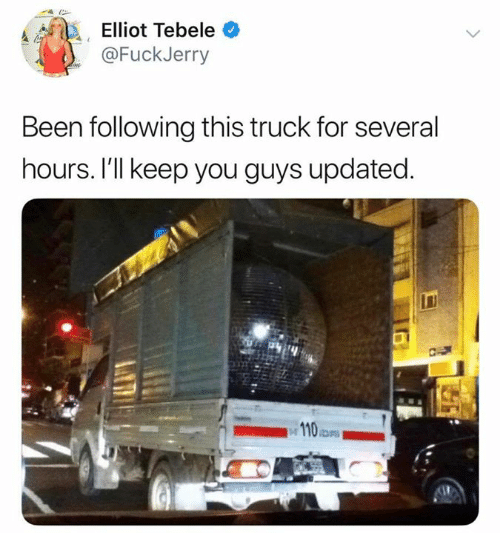 Been, Following, and You: Elliot Tebele  @FuckJerry  Been following this truck for several  hours. I'll keep you guys updated.  23
