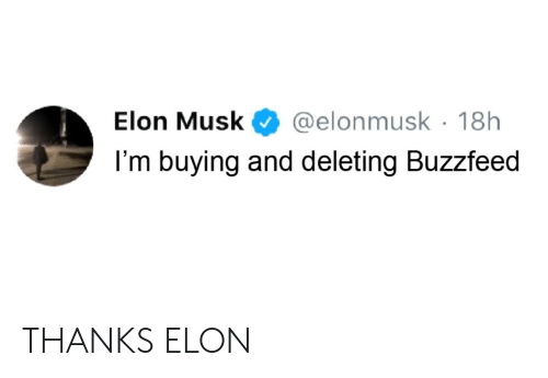 Elon Musk@elonmusk 18h l'M Buying and Deleting Buzzfeed