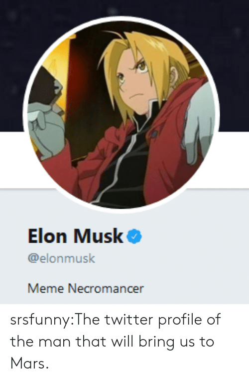 Meme, Tumblr, and Twitter: Elon Musk  @elonmusk  Meme Necromancer srsfunny:The twitter profile of the man that will bring us to Mars.