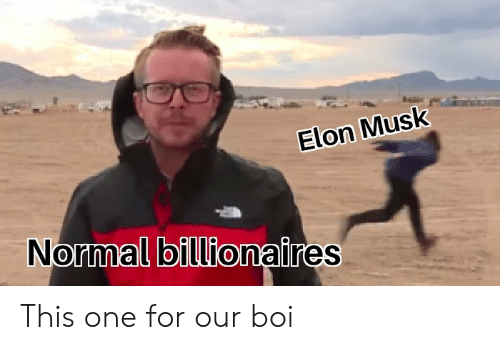 Elon Musk, Boi, and One: Elon Musk  Normal billionaires This one for our boi