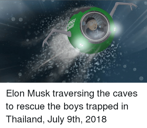 Thailand, Boys, and Elon Musk: Elon Musk traversing the caves to rescue the boys trapped in Thailand, July 9th, 2018