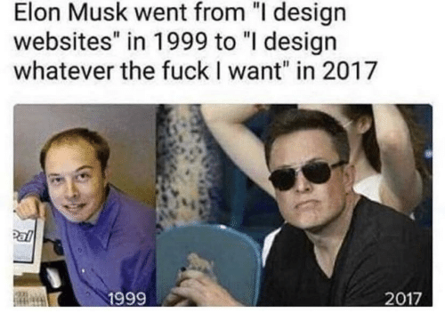 """Design, Elon Musk, and Websites: Elon Musk went from """"I design  websites"""" in 1999 to """"I design  whatever the fuckI want"""" in 2017  1999"""