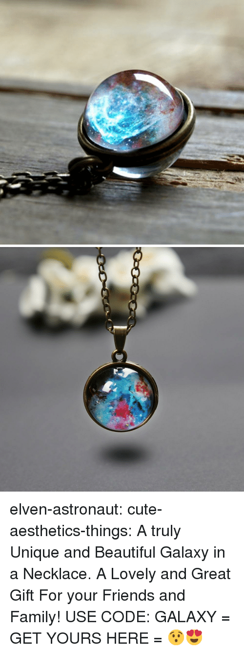 Beautiful, Cute, and Family: elven-astronaut:  cute-aesthetics-things: A truly Unique and Beautiful Galaxy in a Necklace. A Lovely and Great Gift For your Friends and Family! USE CODE: GALAXY = GET YOURS HERE =   😯😍