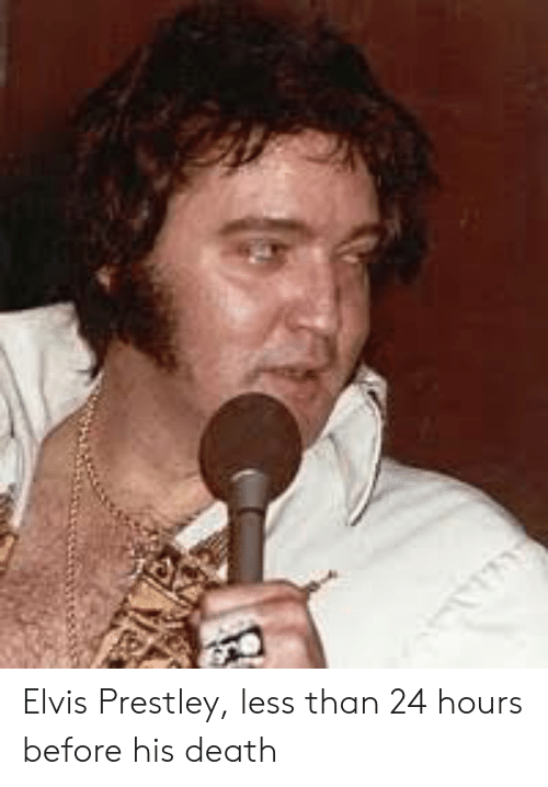 Death, Elvis, and 24 Hours: Elvis Prestley, less than 24 hours before his death