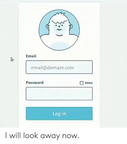 Email, Com, and Domain: Email  email@domain.com  Password  Show  Log in I will look away now.