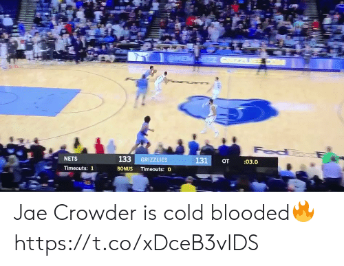 cold blooded: eME  Fed  133 GRIZZLIES  131  :03.0  от  NETS  BONUS Timeouts: O  Timeouts: 1 Jae Crowder is cold blooded🔥 https://t.co/xDceB3vlDS