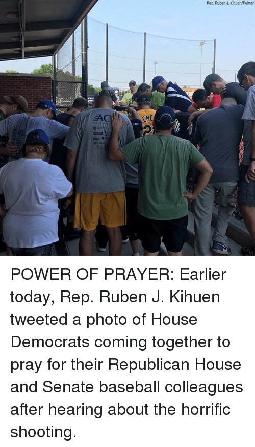 Baseball, Memes, and Twitter: EME  Rep. Ruben J. Kihuen/Twitter POWER OF PRAYER: Earlier today, Rep. Ruben J. Kihuen tweeted a photo of House Democrats coming together to pray for their Republican House and Senate baseball colleagues after hearing about the horrific shooting.