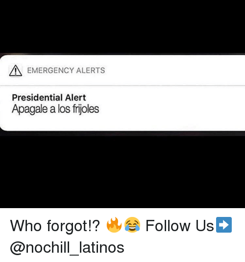 Latinos, Memes, and 🤖: EMERGENCY ALERTS  Presidential Alert  Apagale a los frijoles Who forgot!? 🔥😂 Follow Us➡️ @nochill_latinos