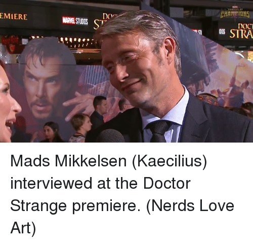 Doctor, Love, and Memes: EMIERE  Dor  DOCT  SITRA Mads Mikkelsen (Kaecilius) interviewed at the Doctor Strange premiere.  (Nerds Love Art)