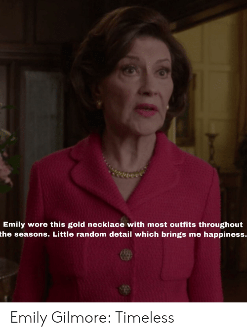 Happiness, Gold, and Random: Emily  the seasons. Little random detail which brings me happiness.  wore this gold necklace with most outfits throughout Emily Gilmore: Timeless