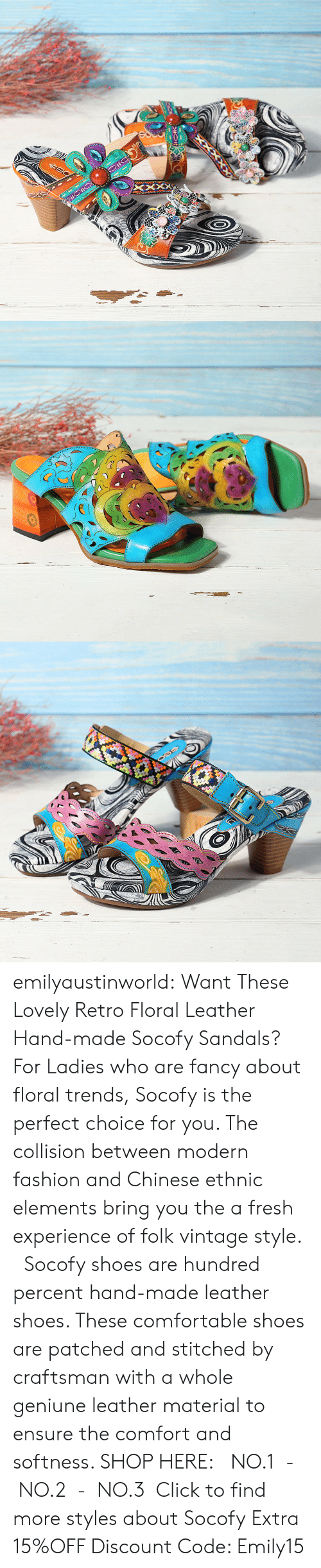 Click, Comfortable, and Fashion: emilyaustinworld: Want These Lovely Retro Floral Leather Hand-made Socofy Sandals?  For Ladies who are fancy about floral trends, Socofy is the perfect choice for you. The collision between modern fashion and Chinese ethnic elements bring you the a fresh experience of folk vintage style.   Socofy shoes are hundred percent hand-made leather shoes. These comfortable shoes are patched and stitched by craftsman with a whole geniune leather material to ensure the comfort and softness.  SHOP HERE: NO.1- NO.2- NO.3 Click to find more styles about Socofy Extra 15%OFF Discount Code: Emily15