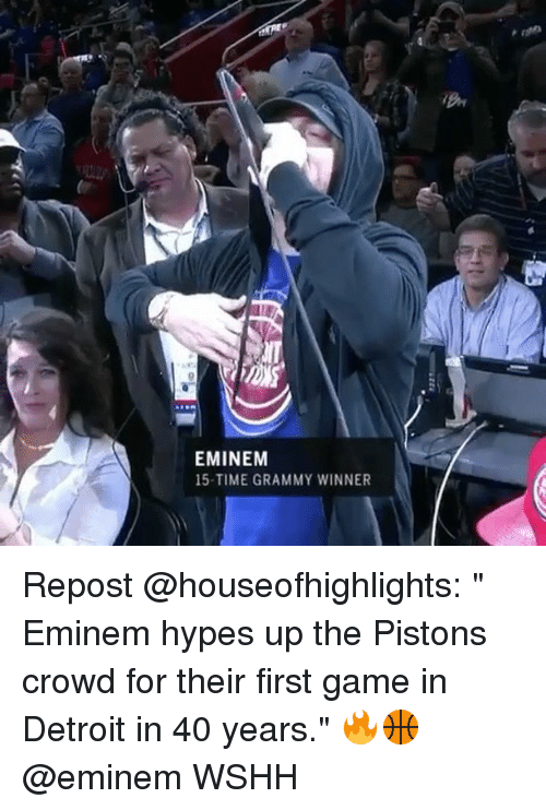 "Detroit, Eminem, and Memes: EMINEM  15-TIME GRAMMY WINNER Repost @houseofhighlights: "" Eminem hypes up the Pistons crowd for their first game in Detroit in 40 years."" 🔥🏀 @eminem WSHH"
