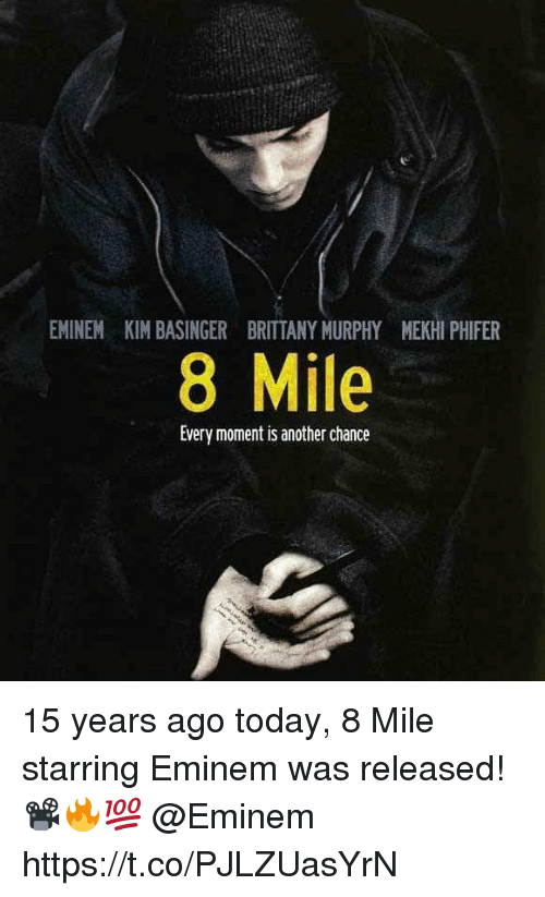 8 Mile, Eminem, and Memes: EMINEM KIM BASINGER BRITTANY MURPHY MEKHI PHIFER  8 Mile  Every moment is another chance 15 years ago today, 8 Mile starring Eminem was released! 📽🔥💯 @Eminem https://t.co/PJLZUasYrN