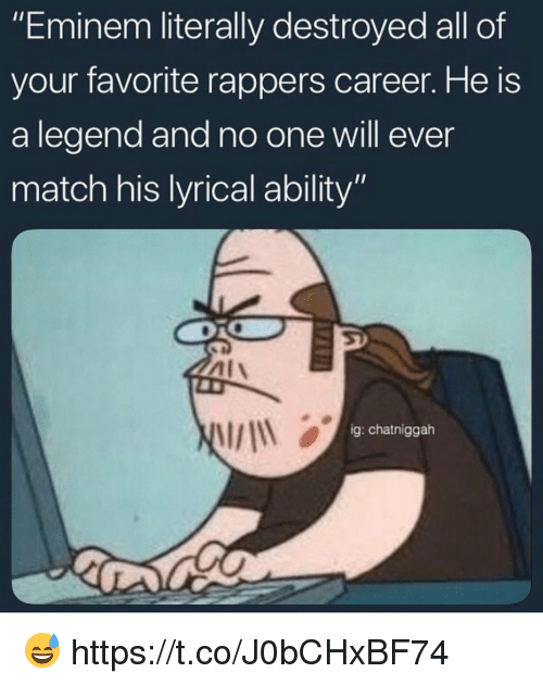 """Eminem, Match, and Ability: """"Eminem literally destroyed all of  your favorite rappers career. He is  a legend and no one will ever  match his lyrical ability""""  ig: chatniggah 😅 https://t.co/J0bCHxBF74"""