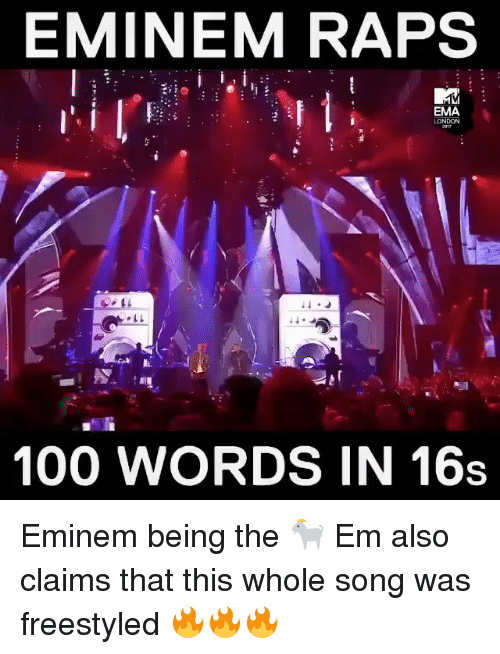 Anaconda, Eminem, and Memes: EMINEM RAPS  EMA  LONDON  100 WORDS IN 16s Eminem being the 🐐 Em also claims that this whole song was freestyled 🔥🔥🔥