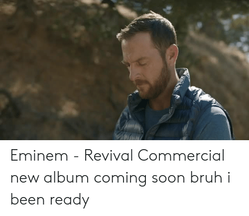 Bruh, Eminem, and Soon...: Eminem - Revival Commercial  new album coming soon bruh i been ready