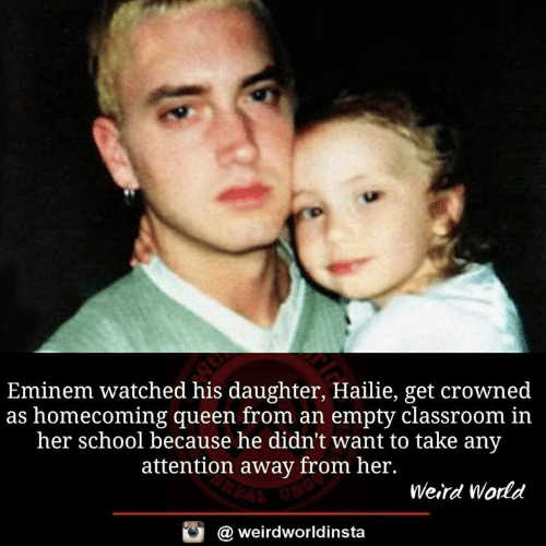 Eminem: Eminem watched his daughter, Hailie, get crowned  as homecoming queen from an empty classroom in  her school because he didn't want to take any  attention away from her.  Weird World  @ weirdworldinsta