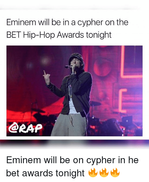 Cypher, Eminem, and Memes: Eminem will be in a cypher on the  BET Hip-Hop Awards tonight  RAP  oe Eminem will be on cypher in he bet awards tonight 🔥🔥🔥