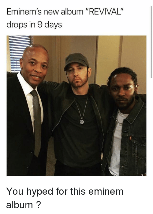 "Eminem, Memes, and New Album: Eminem's new album ""REVIVAL""  drops in 9 days You hyped for this eminem album ?"