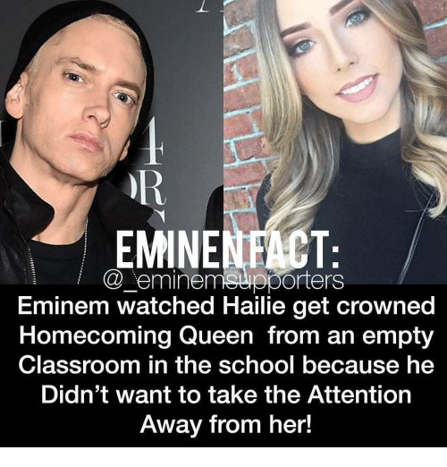 Away From Her: EMINENFACT:  @ eminemspporters  Eminem watched Hailie get crowned  Homecoming Queen from an empty  Classroom in the school because he  Didn't want to take the Attention  Away from her!