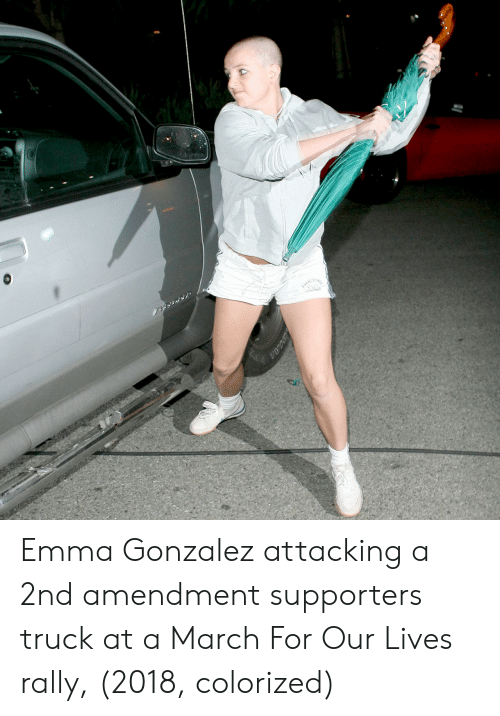 2nd Amendment: Emma Gonzalez attacking a 2nd amendment supporters truck at a March For Our Lives rally, (2018, colorized)