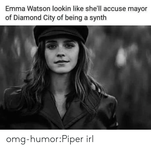 piper: Emma Watson lookin like she'll accuse mayor  of Diamond City of being a synth omg-humor:Piper irl