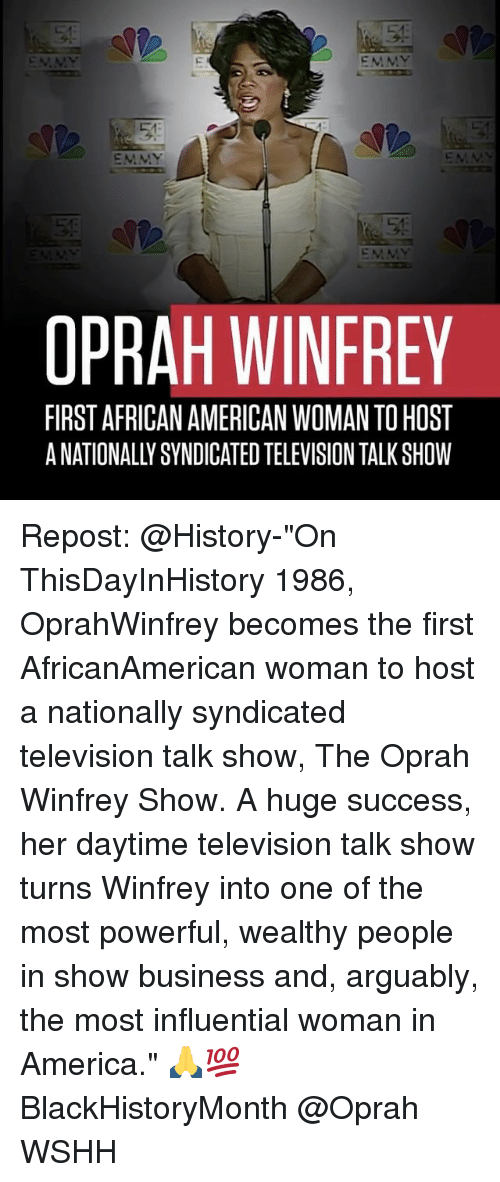 """televisions: EMMY  EMMY  OPRAH WINFREY  FIRST AFRICAN AMERICAN WOMAN TOHOST Repost: @History-""""On ThisDayInHistory 1986, OprahWinfrey becomes the first AfricanAmerican woman to host a nationally syndicated television talk show, The Oprah Winfrey Show. A huge success, her daytime television talk show turns Winfrey into one of the most powerful, wealthy people in show business and, arguably, the most influential woman in America."""" 🙏💯 BlackHistoryMonth @Oprah WSHH"""