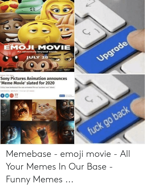 Announces Meme: EMOJI MOVIE  JULY 28  Sony Pictures Animation announces  Meme Movie' slated for 2020  Critics have lambasted the new animated m as souless and idiotic Memebase - emoji movie - All Your Memes In Our Base - Funny Memes ...