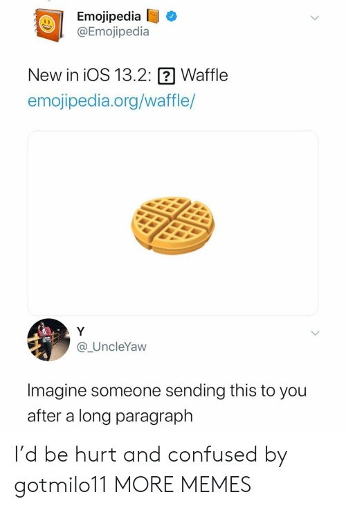 waffle: Emojipedia  @Emojipedia  New in iOS 13.2:  Waffle  emojipedia.org/waffle/  Y  @_UncleYaw  Imagine someone sending this to you  after a long paragraph I'd be hurt and confused by gotmilo11 MORE MEMES