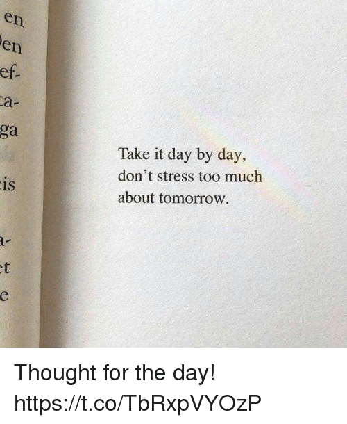day by day: en  en  ef  a-  ga  Take it day by day,  don't stress too much  about tomorrow  is  1S Thought for the day! https://t.co/TbRxpVYOzP