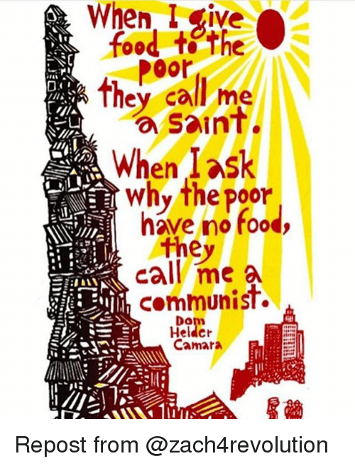 Food, Memes, and Communist: en L give  food tthe  Poor  they call me  a saint  When l ask  whv the poor  have no food,  they  call mea  communist.  Da  Heldcr  Camara Repost from @zach4revolution