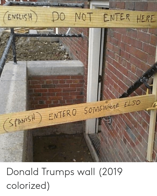 Donald Trump, Trump, and Enter: ENCLISDO NOT ENTER HERE Donald Trumps wall (2019 colorized)