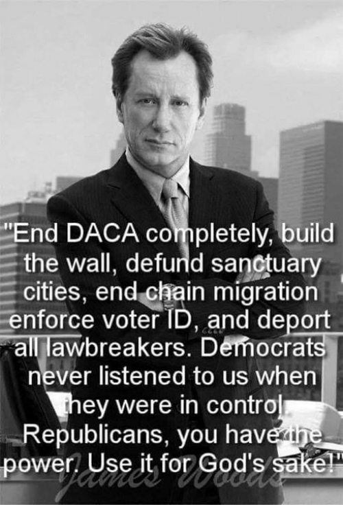 """Sanctuary Cities: """"End DACA completely, build  the wall, defurld sanctuary  cities, end chain migration  enforce voter ID, and deport  all awbreakers. Democrats  never listened to us when  ey were in contro  Republicans, you havein  power! Use it for God's sake"""