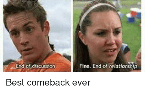 Best, Girl Memes, and Bests: End of discussion  Fine. End of relationship Best comeback ever
