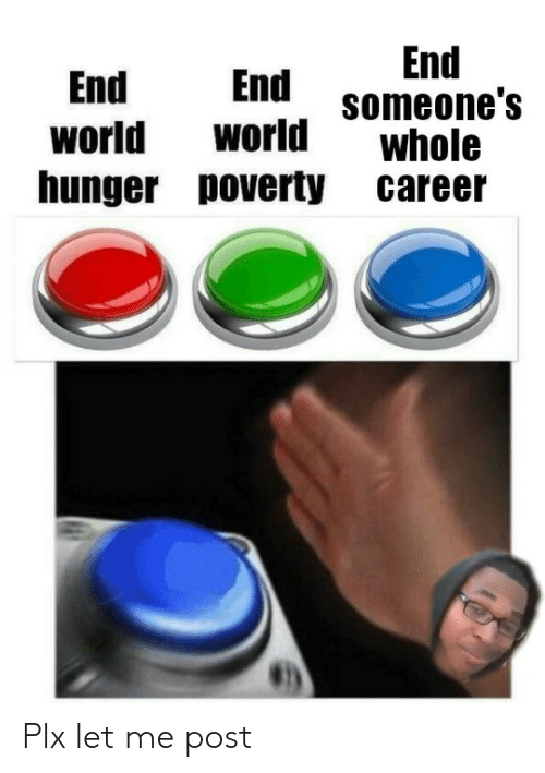 World, Hunger, and Poverty: End  someone's  End End  world world whole  hunger poverty career Plx let me post
