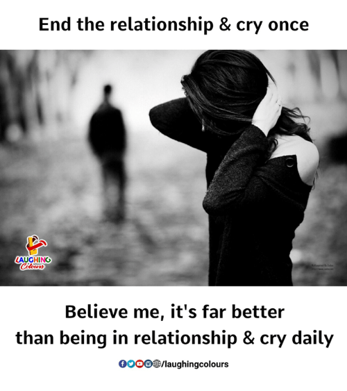 Gooo, Indianpeoplefacebook, and Once: End the relationship & cry once  AUGHING  Believe me, it's far better  than being in relationship & cry daily  GOOO®/laughingcolours