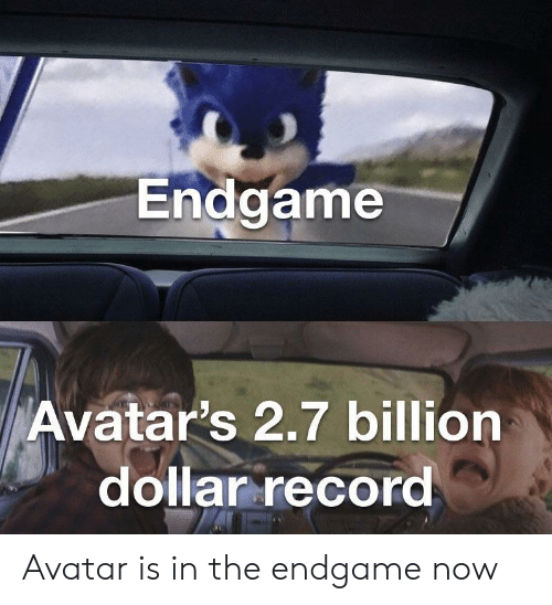Avatar, Endgame, and Billion: Endgame  Avatar's 2,7 billion  dollarrecord Avatar is in the endgame now