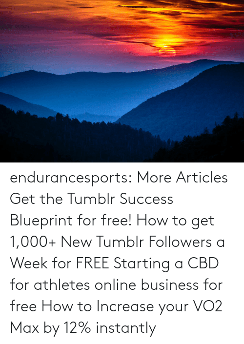Instantly: endurancesports: More Articles Get the Tumblr Success Blueprint for free!  How to get 1,000+ New Tumblr Followers a Week for FREE Starting a CBD for athletes online business for free How to Increase your VO2 Max by 12% instantly