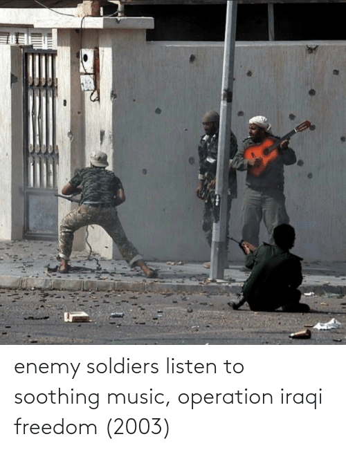 Iraqi: enemy soldiers listen to soothing music, operation iraqi freedom (2003)
