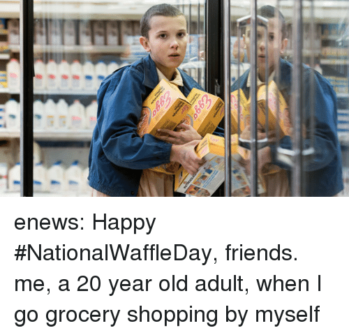 Enews: enews:  Happy #NationalWaffleDay, friends.   me, a 20 year old adult, when I go grocery shopping by myself