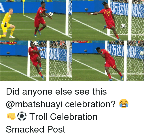 Memes, Troll, and 🤖: ENG 1 BEL 5731  ENG 0-1 BEL 529 Did anyone else see this @mbatshuayi celebration? 😂👊⚽️ Troll Celebration Smacked Post
