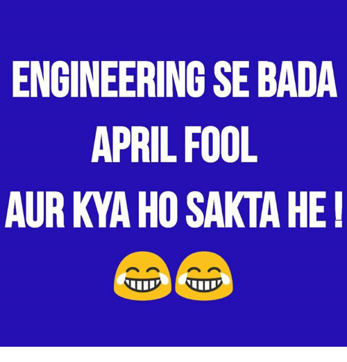 Memes, Engineering, and April: ENGINEERING SE BADA  APRIL FOOL  AUR KYA HO SAKTA HE!