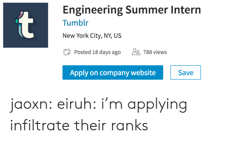 York City: Engineering Summer Intern  t  Tumblr  New York City, NY, US  Posted 18 days ago  J788 views  Save  Apply on company website jaoxn:  eiruh:  i'm applying  infiltrate their ranks