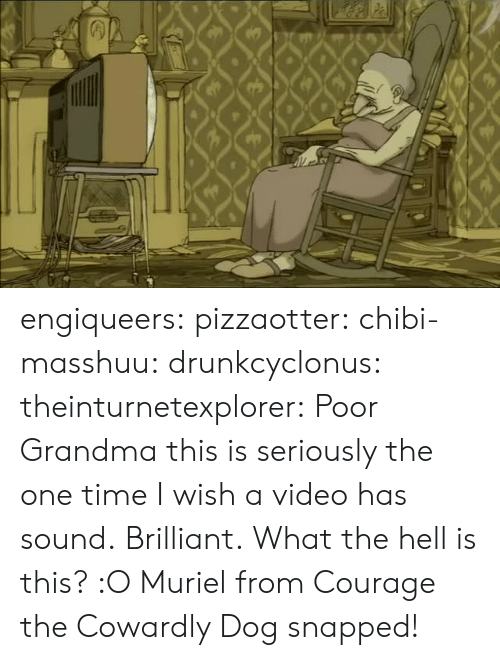 snapped: engiqueers:  pizzaotter:  chibi-masshuu:  drunkcyclonus:  theinturnetexplorer:  Poor Grandma  this is seriously the one time I wish a video has sound.  Brilliant.  What the hell is this? :O   Muriel from Courage the Cowardly Dog snapped!