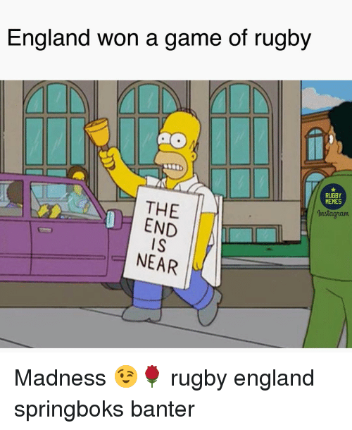 England, Instagram, and Memes: England won a game of rugby  RUGBY  MEMES  THE  END  IS  NEAR  İnstagram Madness 😉🌹 rugby england springboks banter