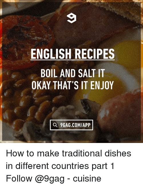 9gag, Memes, and How To: ENGLISH RECIPES  BOIL AND SALT IT  OKAY THAT'S IT ENJOY  Q 9GAG.COMIAPP How to make traditional dishes in different countries part 1 Follow @9gag - cuisine